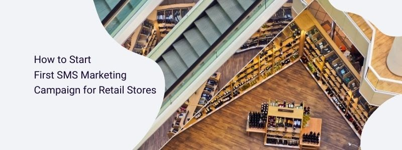 How to Start First SMS Marketing Campaign for Retail Stores